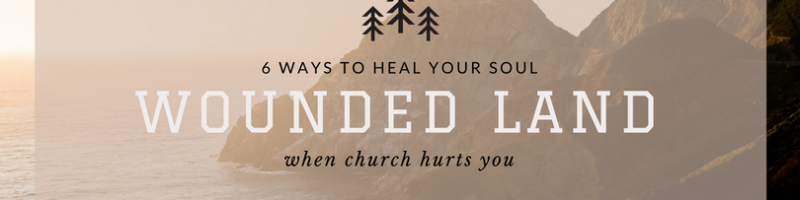 6-ways-to-heal-your-soul-wounded-land